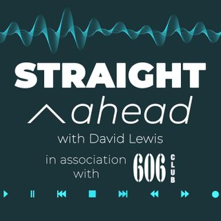 Straight Ahead with The 606 Club on Solar Radio & David Lewis & Clare Teal Thursday 03rd September 2020