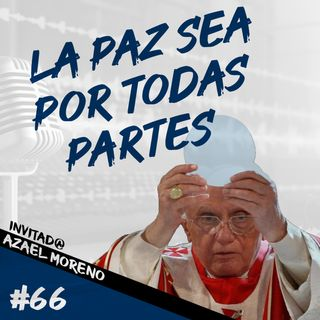 Episodio 66 - La Paz Sea Por Todas Partes