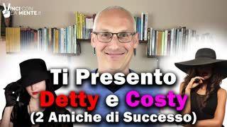 Ti presento Detty e Costy 2 Amiche di Successo!