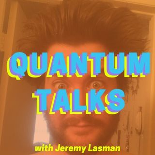 Quantum Talks with Jeremy Lasman - Episode 1