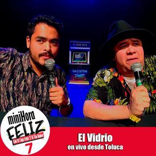 Mini Hora Feliz 7: El Vidrio en vivo desde Toluca
