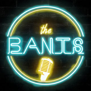 Late Night Bants Podcast #1