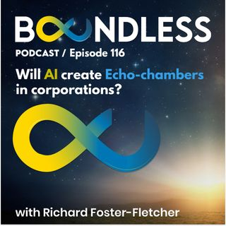 EP116: Richard Foster-Fletcher, Digital Strategist: Will AI create Echo-chambers in corporations?