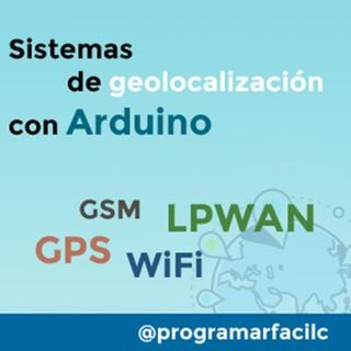 #112 4 formas de geolocalizar Arduino, GPS, GSM, LPWAN y WiFi