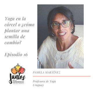 Ep. 0016 Yoga en la cárcel o cómo plantar una semilla de cambio con Pamela Martínez