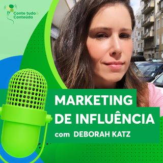 Episódio 2 - Marketing de Influência - Deborah Katz