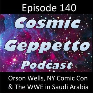 Episode 140 - Orson Welles, NY Comic Con & The WWE in Saudi Arabia