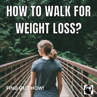 How Much To Walk For Weight Loss?