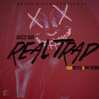 Grizzy B69 feat Beyes x YM Thomas - Real Trap