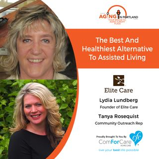 6/20/18: Lydia Lundberg and Tanya Rosequist with Elite Care | The Best and Healthiest Alternative to Assisted Living | Aging in Portland