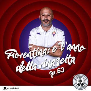 Ep 63 - Fiorentina: è l'anno della rinascita