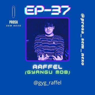 Raffel (Gyangu Mob) - EP37