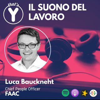"""""""Il Suono del Lavoro"""" con Luca Bauckneht FAAC"""