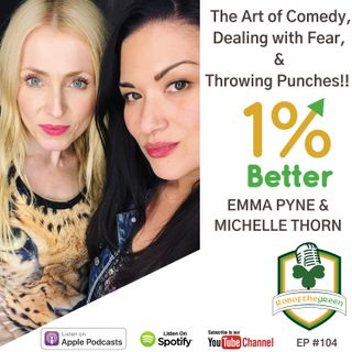 Emma Pyne & Michelle Thorn – The Art of Comedy, Dealing with Fear, & Throwing Punches – EP104