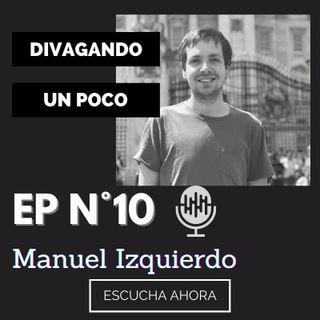 Divagando un poco Episodio 10 | Manuel Izquierdo