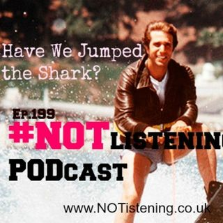 Ep.199 - I Think we just Jumped the Shark