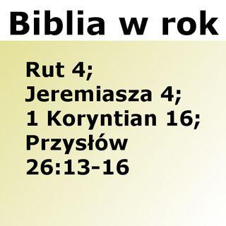 246 - Rut 4, Jeremiasza 4, 1 Koryntian 16, Przysłów 26:13-16