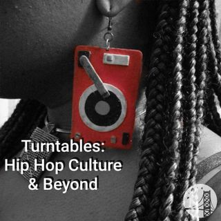 Turntables: Hip hop Culture & Beyond