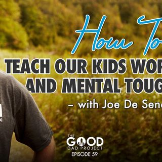 How to Teach our Kids Work Ethic and Mental Toughness with Joe De Sena