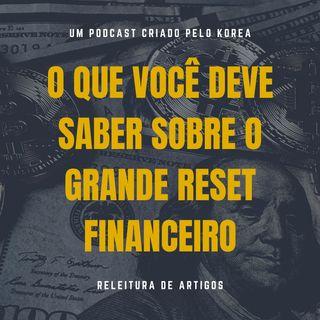 Releitura de Artigos - O Que Você Deve Saber Sobre O Grande Reset Financeiro