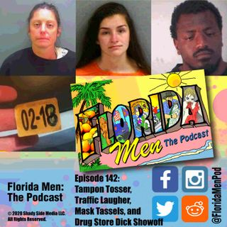 142 - Tampon Tosser, Traffic Laugher, Mask Tassels, and Drug Store Dick Showoff