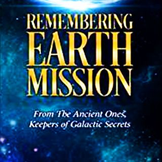 #12 Remembering Earth Mission from the Ancient Ones, Keepers of Galactic Secrets