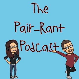 An Intro to The Pair-Rant Podcast