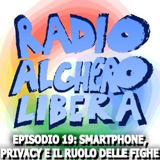 Episodio 19: Smartphone, Privacy e il Ruolo delle Fighe