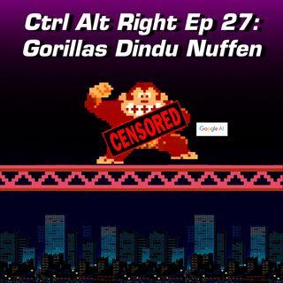 CTRL ALT RIGHT Episode 27 Gorillas Dindu Nuffen