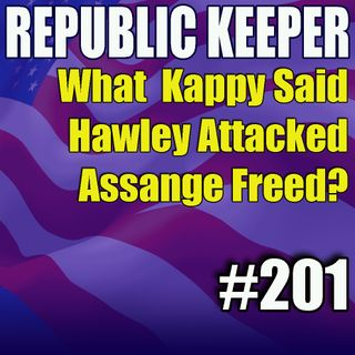 201 - What did Isaac Kappy Say? Senator Hawley's Home Attacked - Assange to be Free?