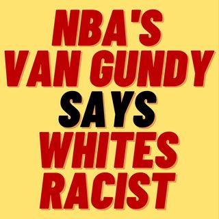 NBA COACH STAN VAN GUNDY GOES FULL WOKE