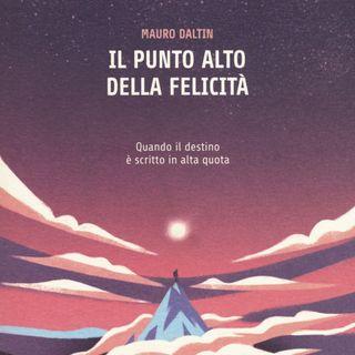 """Mauro Daltin """"Il punto alto della felicità"""""""
