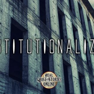 Institutionalized | Ghosts, Paranormal, Supernatural