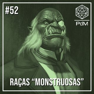 Podcast de Mesa #52 - Raças Monstruosas