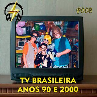 PowerCast 008 - TV Brasileira nos anos 90 e 2000