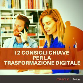 2 consigli chiave della Digital Transformation