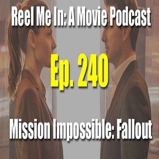 Ep. 240: Mission Impossible: Fallout