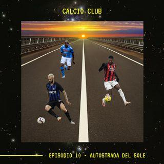 CALCIO CLUB - Ep.10 - Autostrada Del Sole