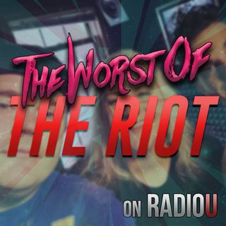 Worst Of The RIOT for October 8th, 2018