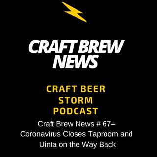 Craft Brew News # 67 – Coronavirus Closes Taproom and Uinta on the Way Back
