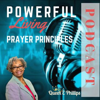 Powerful Prayer Principles Podcast