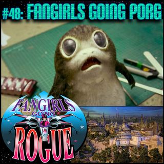 #48: Fangirls Going Porg
