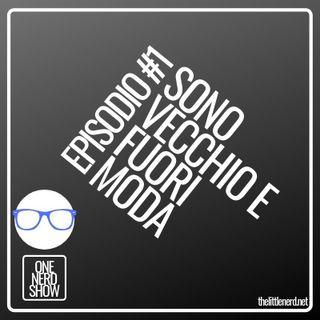 EPISODIO #1 SONO VECCHIO E FUORI MODA