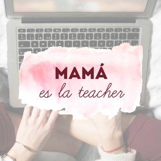 Mamá es la teacher