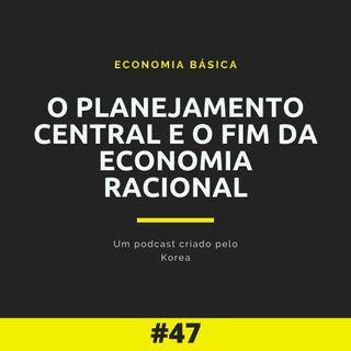 Economia Básica - O Planejamento Central E O Fim Da Economia Racional - 47