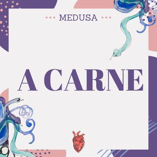 #13 Podcast Medusa - A Carne