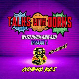 TALKS WITH DORKS EP.1 (COBRA KAI)