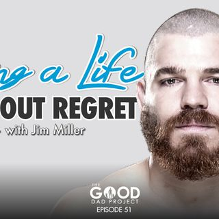 Jim Miller:  Living life without regret –GDP51