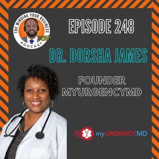#248 - Dr. Dorsha James, CEO and Chief Medical Officer at myURGENCYMD