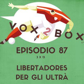 Episodio 87 (3x13) - Libertadores per gli ultrà